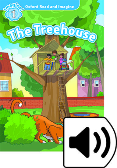 OXFORD READ AND IMAGINE (1): THE TREEHOUSE (+DOWNLOADABLE AUDIO)