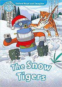 OXFORD READ AND IMAGINE (1): THE SNOW TIGERS (+ DOWNLOADABLE AUDIO)