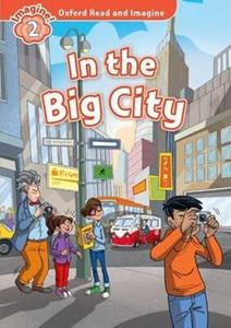 OXFORD READ AND IMAGINE: LEVEL 2:: IN THE BIG CITY