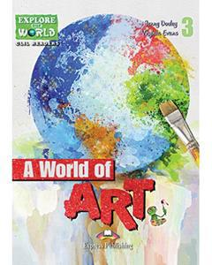 A WORLD OF ART (EXPLORE OUR WORLD)