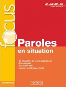 FOCUS PAROLES EN SITUATIONS A1-B2 (+CD+CORRIGES+PARCOURS DIGITAL)
