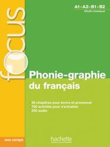 FOCUS PHONIE-GRAPHIE DU FRANCAIS (+CD +CORRIGES)