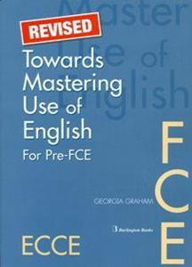 TOWARDS MASTERING USE OF ENGLISH FOR PRE-FCE ST/BK REVISED