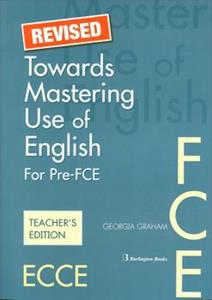TOWARDS MASTERING USE OF ENGLISH FOR PRE-FCE TCHR'S REVISED