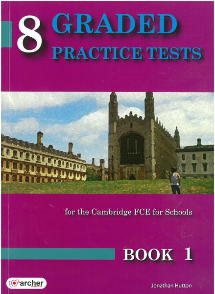 8 GRADED PRACTICE TESTS 1 (FCE FOR SCHOOLS 2014) ST/BK 2015