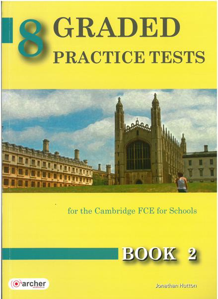8 GRADED PRACTICE TESTS 2 (FCE FOR SCHOOLS 2014)