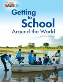 OUR WORLD READERS: GETTING TO SCHOOL AROUND THE WORLD : BRITISH ENGLISH